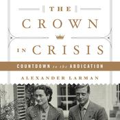 The Crown in Crisis: Countdown to the Abdication Audiobook, by Alexander Larman