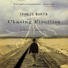 Chasing Fireflies: A Novel of Discovery Audiobook, by Charles Martin