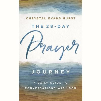 The 28-Day Prayer Journey: A Daily Guide to Conversations with God Audiobook, by Chrystal Evans Hurst