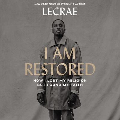 I Am Restored: How I Lost My Religion but Found My Faith Audiobook, by Lecrae Moore