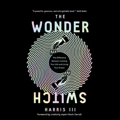 The Wonder Switch: The Difference Between Limiting Your Life and Living Your Dream Audiobook, by Harris