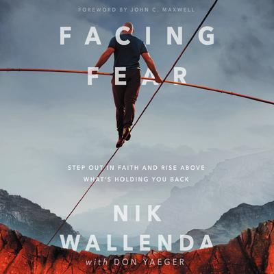 Facing Fear: Step Out in Faith and Rise Above Whats Holding You Back Audiobook, by Nik Wallenda