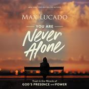 You Are Never Alone: Trust in the Miracle of God's Presence and Power Audiobook, by Max Lucado