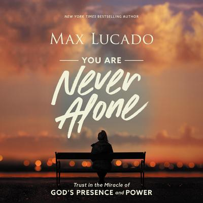 You Are Never Alone: Trust in the Miracle of Gods Presence and Power Audiobook, by