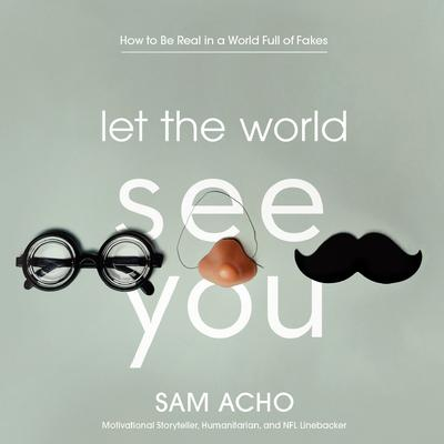 Let the World See You: How to Be Real in a World Full of Fakes Audiobook, by Sam Acho
