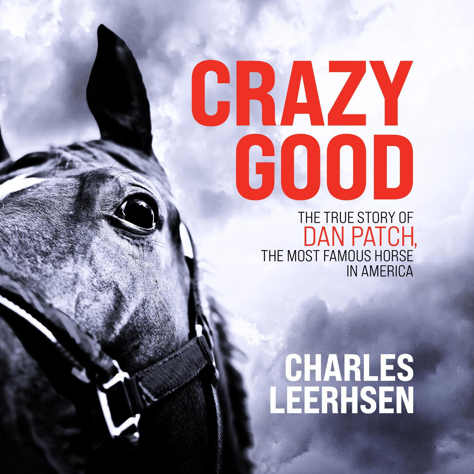 Crazy Good: The True Story of Dan Patch, the Most Famous Horse in America Audiobook, by Charles Leerhsen