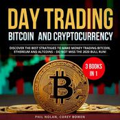 Day trading Bitcoin and Cryptocurrency 3 Books in 1:: Discover the best Strategies to make Money trading Bitcoin, Ethereum and Altcoins – Do not miss the 2020 Bull Run! Audiobook, by Phil Nolan