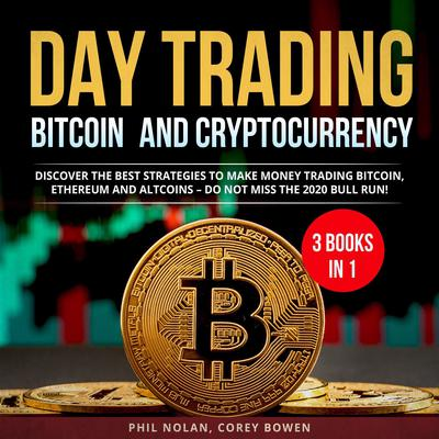 Day trading Bitcoin and Cryptocurrency 3 Books in 1:: Discover the best Strategies to make Money trading Bitcoin, Ethereum and Altcoins – Do not miss the 2020 Bull Run! Audiobook, by