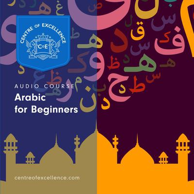 Arabic for Beginners Audiobook, by Centre of Excellence