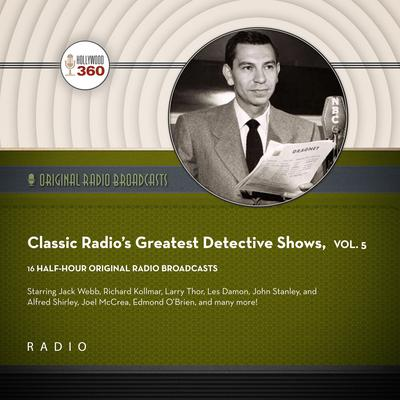 Classic Radio's Greatest Detective Shows, Vol. 5 Audiobook, by