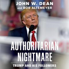 Authoritarian Nightmare: Trump and His Followers Audiobook, by Bob Altemeyer, John W. Dean