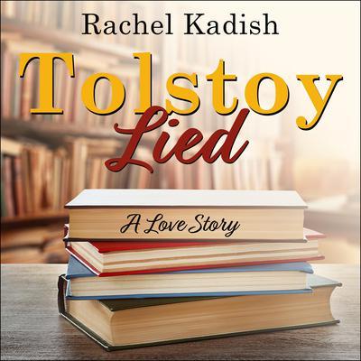 Tolstoy Lied: A Love Story Audiobook, by Rachel Kadish