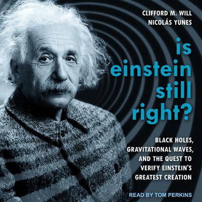 Is Einstein Still Right?: Black Holes, Gravitational Waves, and the Quest to Verify Einsteins Greatest Creation Audiobook, by Clifford M. Will