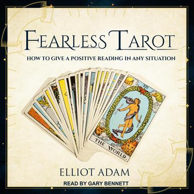 Fearless Tarot: How to Give a Positive Reading in Any Situation Audiobook, by Elliot Adam