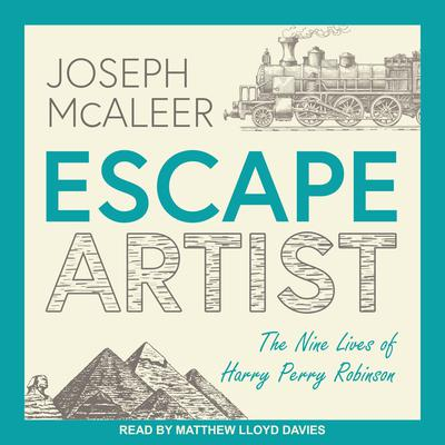Escape Artist: The Nine Lives of Harry Perry Robinson Audiobook, by Joseph McAleer