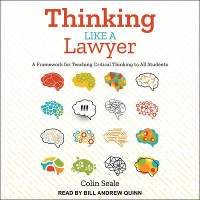 Thinking Like a Lawyer: A Framework for Teaching Critical Thinking to All Students Audiobook, by Colin Seale