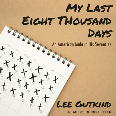 My Last Eight Thousand Days: An American Male in His Seventies Audiobook, by Lee Gutkind