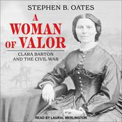 A Woman of Valor: Clara Barton and the Civil War Audiobook, by Stephen B. Oates