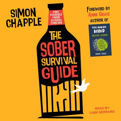 The Sober Survival Guide: How to Free Yourself From Alcohol Forever Audiobook, by Simon Chapple