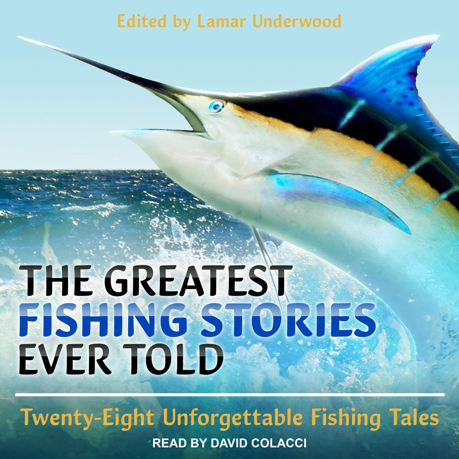 The Greatest Fishing Stories Ever Told: Twenty-Eight Unforgettable Fishing Tales Audiobook, by Lamar Underwood