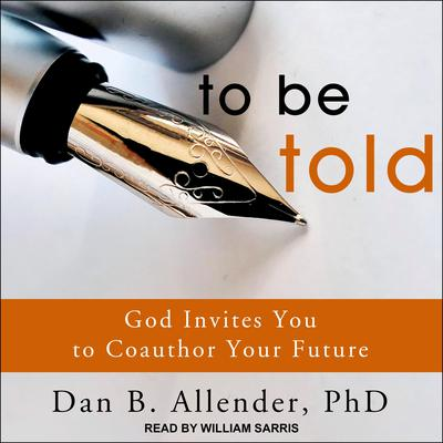 To Be Told: God Invites You to Coauthor Your Future Audiobook, by