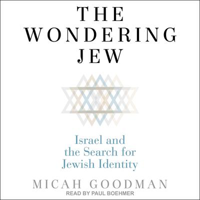 The Wondering Jew: Israel and the Search for Jewish Identity Audiobook, by Micah Goodman