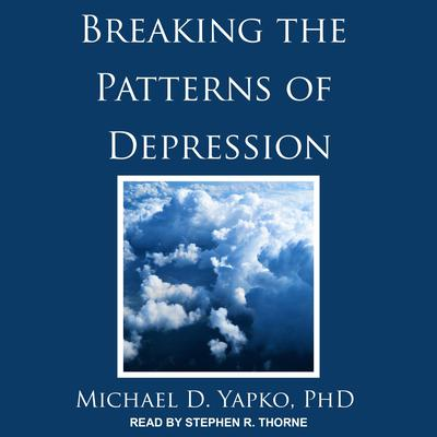 Breaking the Patterns of Depression Audiobook, by Michael D. Yapko