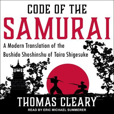 Code of the Samurai: A Modern Translation of the Bushido Shoshinshu of Taira Shigesuke Audiobook, by Thomas Cleary