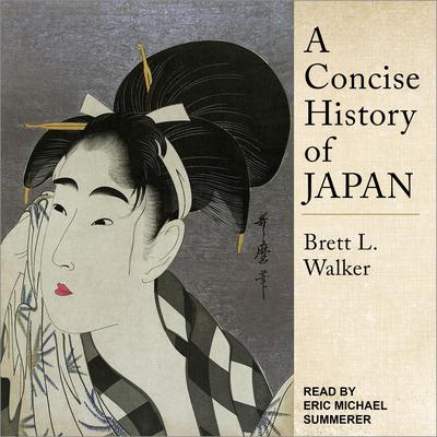 A Concise History of Japan Audiobook, by Brett L. Walker