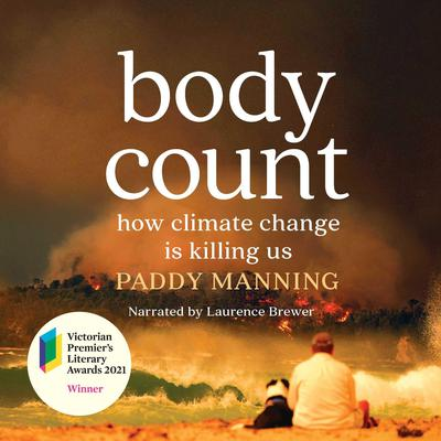 Body Count: How Climate Change is Killing Us Audiobook, by Paddy Manning