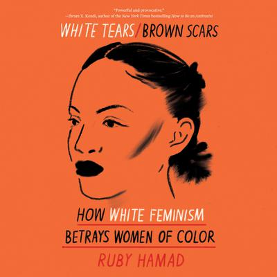 White Tears/Brown Scars: How White Feminism Betrays Women of Color Audiobook, by Ruby Hamad