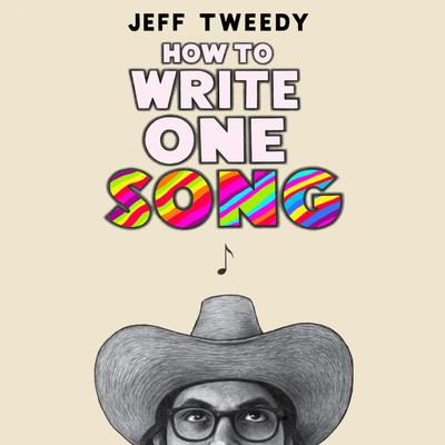 How to Write One Song: Loving the Things We Create and How They Love Us Back Audiobook, by Jeff Tweedy
