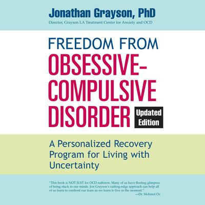 Freedom from Obsessive Compulsive Disorder: A Personalized Recovery Program for Living with Uncertainty, Updated Edition Audiobook, by Jonathan Grayson