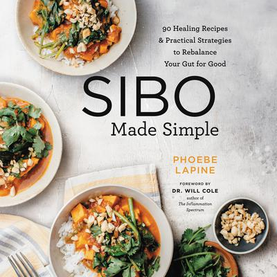 SIBO Made Simple: 90 Healing Recipes and Practical Strategies to Rebalance Your Gut for Good Audiobook, by Phoebe Lapine