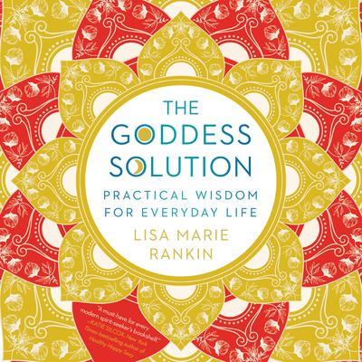 The Goddess Solution: Practical Wisdom for Everyday Life Audiobook, by Lisa Marie Rankin