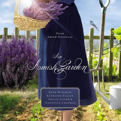 An Amish Garden: Four Amish Novellas Audiobook, by Beth Wiseman