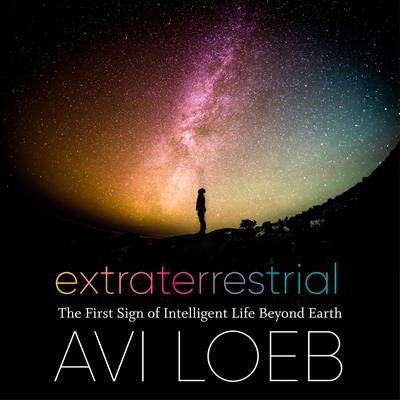 Extraterrestrial: The First Sign of Intelligent Life Beyond Earth Audiobook, by Avi Loeb