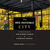 The 99% Invisible City: A Field Guide to the Hidden World of Everyday Design Audiobook, by Roman Mars