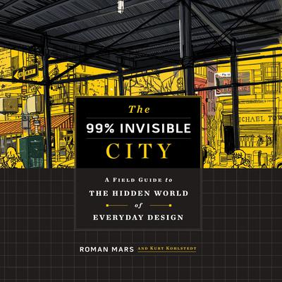 The 99% Invisible City: A Field Guide to the Hidden World of Everyday Design Audiobook, by