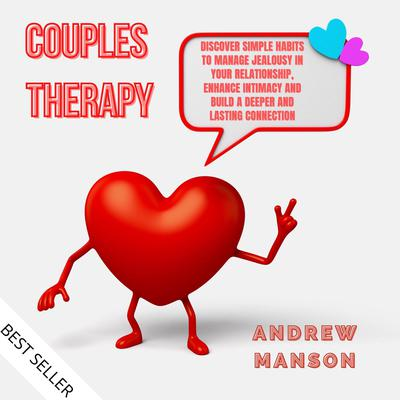 Couples Therapy: Discover Simple Habits to Manage Jealousy in Your Relationship, Enhance Intimacy and Build a Deeper and Lasting Connection Audiobook, by Andrew Manson