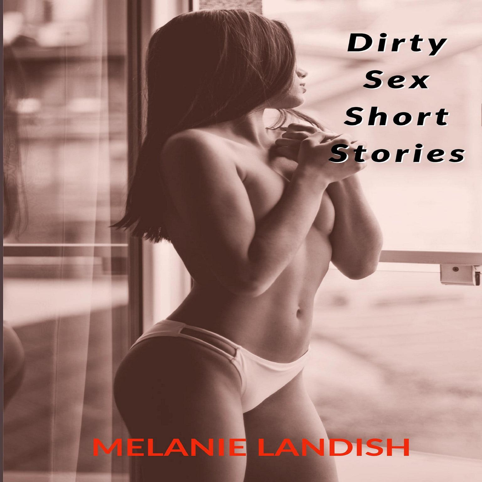 Dirty Sex Short Stories: Explicit Adult Stories Collection Audiobook, by Melanie Landish