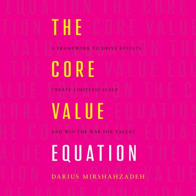 The Core Value Equation Audiobook, by Darius Mirshahzadeh