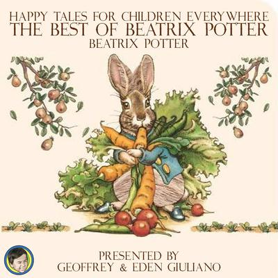Happy Tales for Children Everywhere; The Best of Beatrix Potter Audiobook, by Beatrix Potter