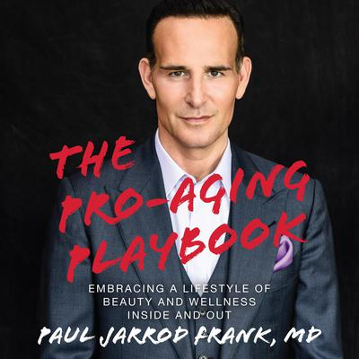 The Pro-Aging Playbook: Embracing a Lifestyle of Beauty and Wellness Inside and Out Audiobook, by Paul Jarrod Frank
