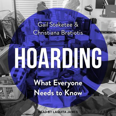 Hoarding: What Everyone Needs to Know Audiobook, by Gail Steketee