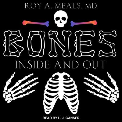 Bones: Inside and Out Audiobook, by Roy A. Meals