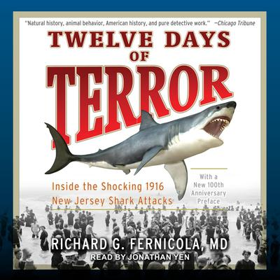 Twelve Days of Terror: Inside the Shocking 1916 New Jersey Shark Attacks Audiobook, by