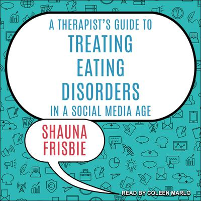A Therapists Guide to Treating Eating Disorders in a Social Media Age Audiobook, by Shauna Frisbie