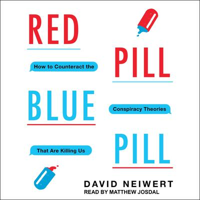 Red Pill, Blue Pill: How to Counteract the Conspiracy Theories That Are Killing Us Audiobook, by