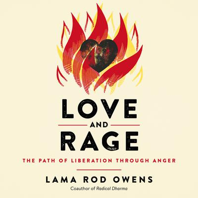 Love and Rage: The Path of Liberation through Anger Audiobook, by Lama Rod Owens